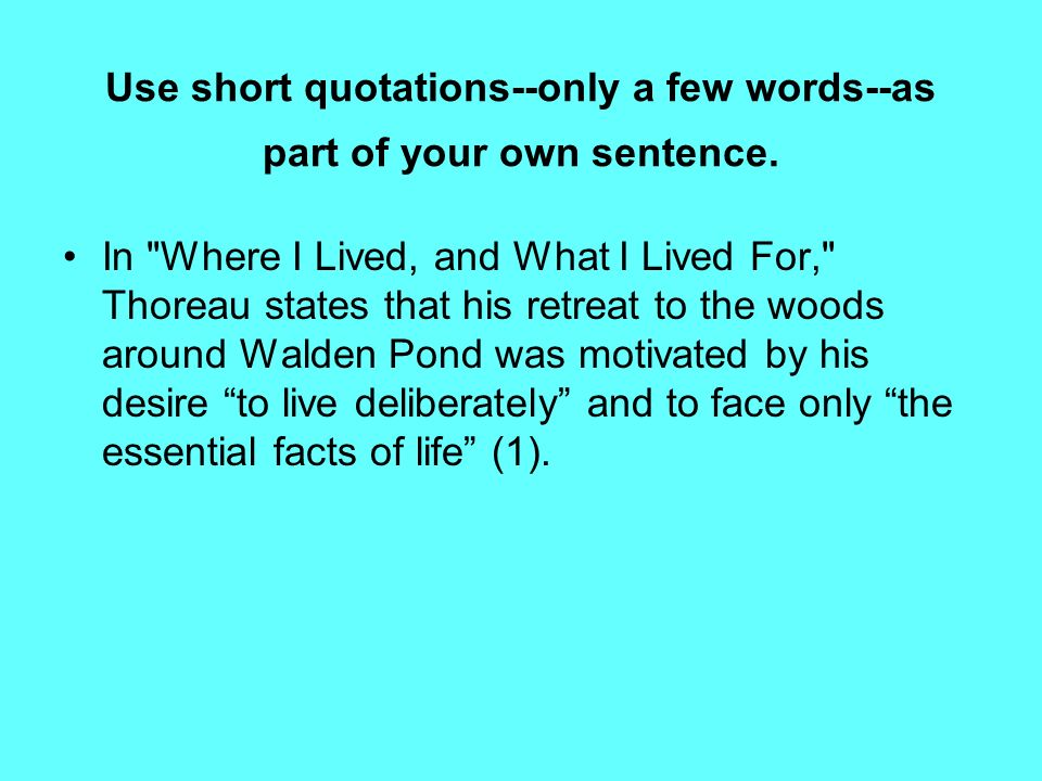 Use short quotations--only a few words--as part of your own sentence.