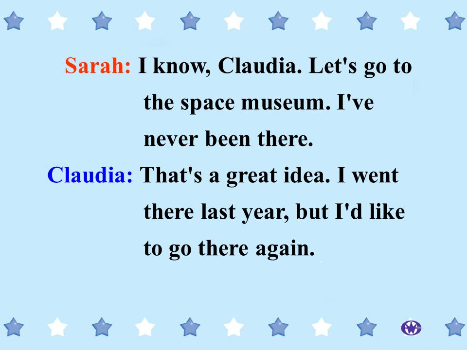 Sarah: I know, Claudia. Let s go to the space museum