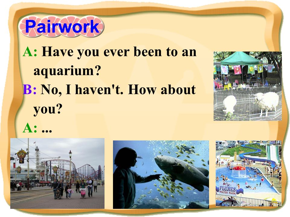 Pairwork A: Have you ever been to an aquarium