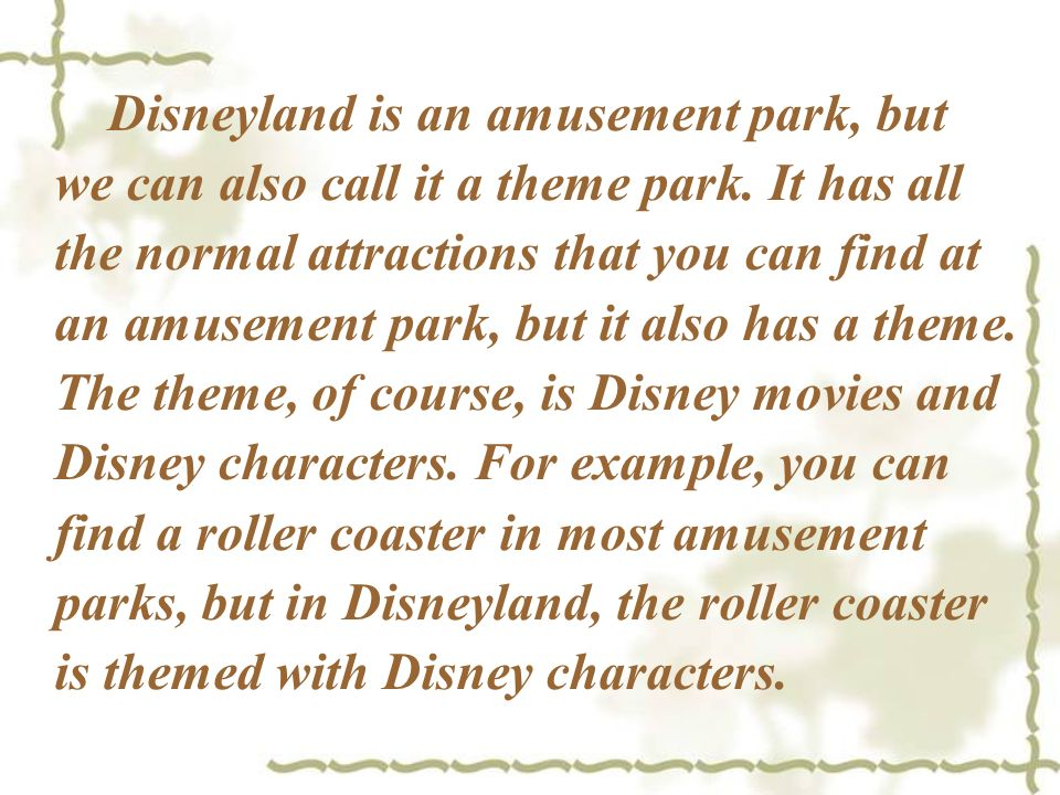 Disneyland is an amusement park, but we can also call it a theme park
