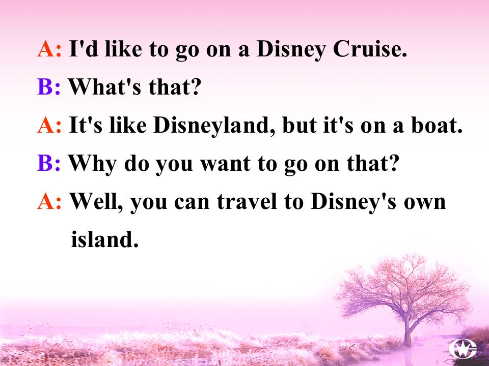 A: I d like to go on a Disney Cruise.