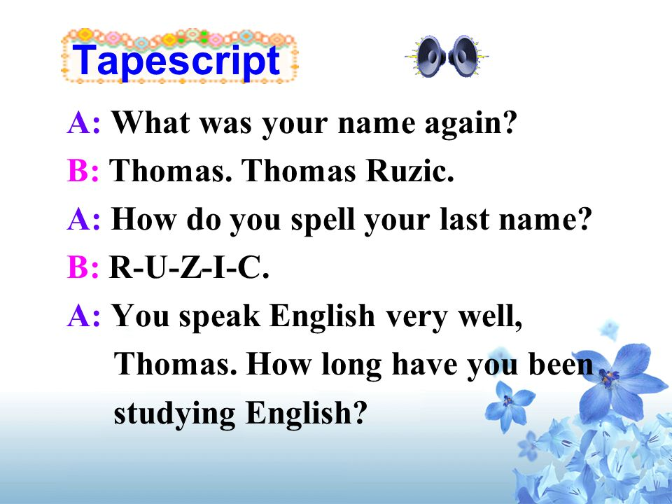 Tapescript A: What was your name again B: Thomas. Thomas Ruzic.