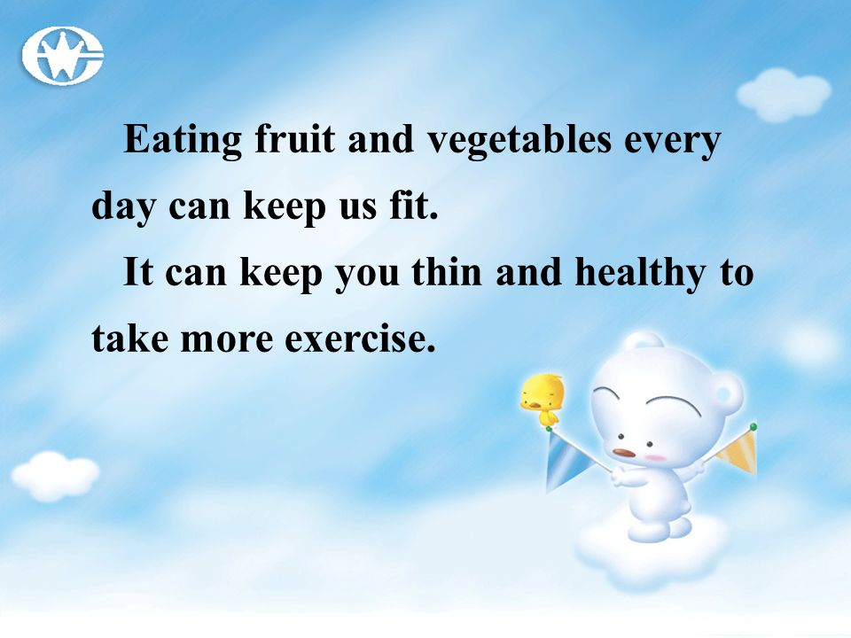 Eating fruit and vegetables every day can keep us fit.