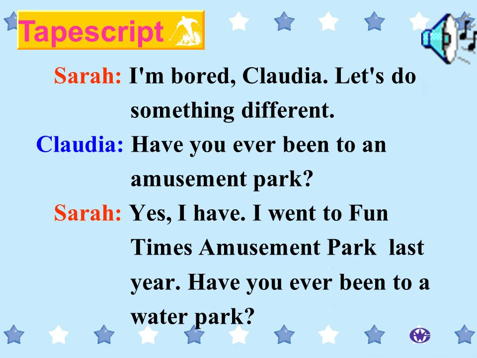 Tapescript Sarah: I m bored, Claudia. Let s do something different.