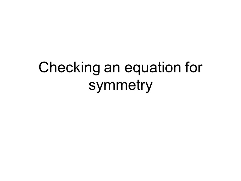 Checking an equation for symmetry