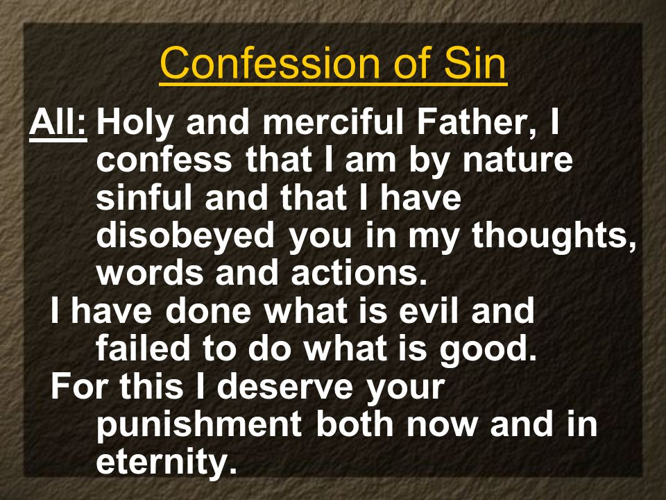 Confession of Sin All: Holy and merciful Father, I