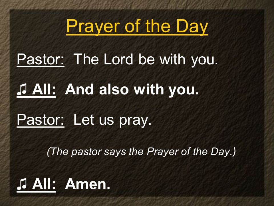 (The pastor says the Prayer of the Day.)