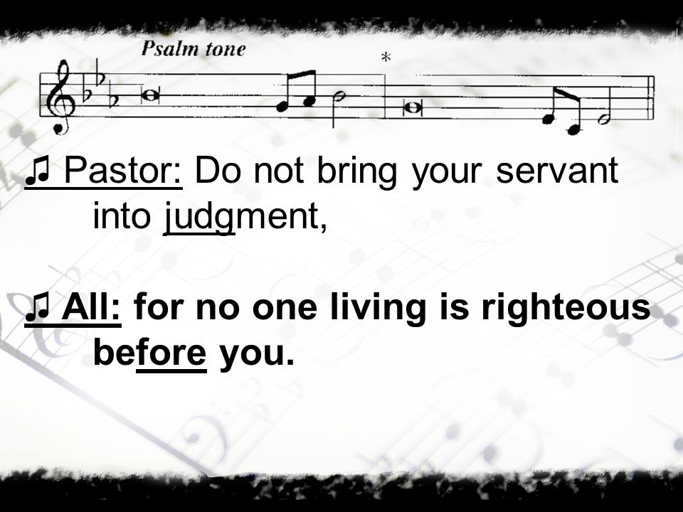 ♫ Pastor: Do not bring your servant into judgment,