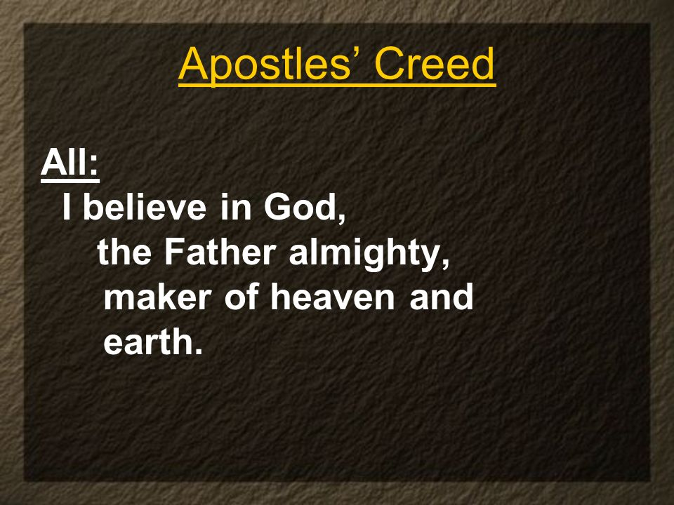 Apostles' Creed All: I believe in God, the Father almighty,
