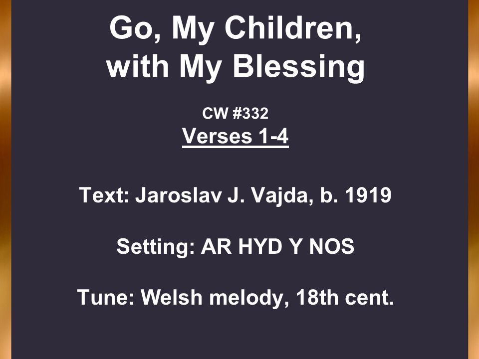 Go, My Children, with My Blessing CW #332 Verses 1-4