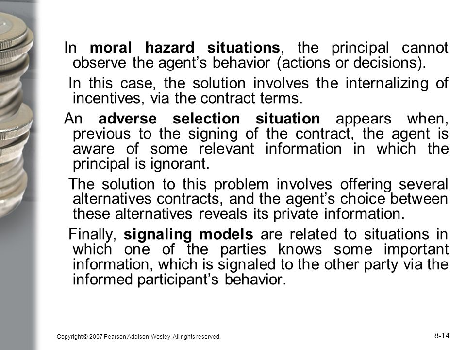 In moral hazard situations, the principal cannot observe the agent's behavior (actions or decisions).