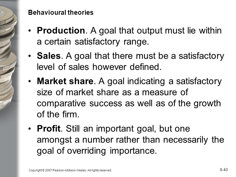 Behavioural theories Production. A goal that output must lie within a certain satisfactory range.