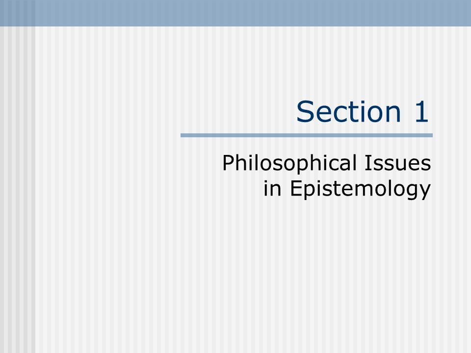 Philosophical Issues in Epistemology