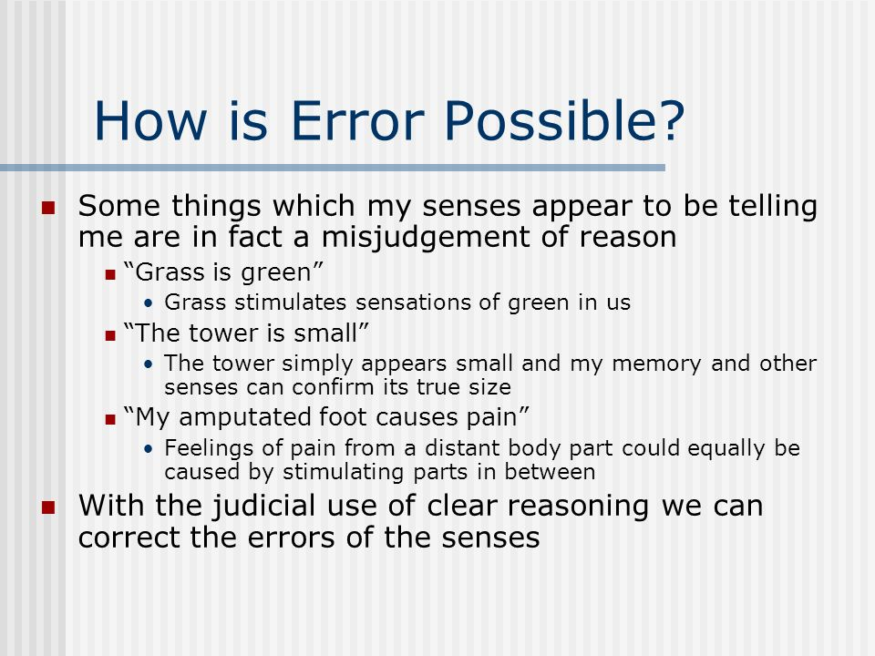 How is Error Possible Some things which my senses appear to be telling me are in fact a misjudgement of reason.