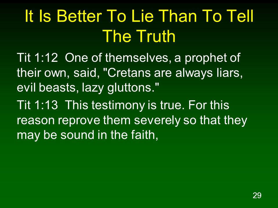 It Is Better To Lie Than To Tell The Truth