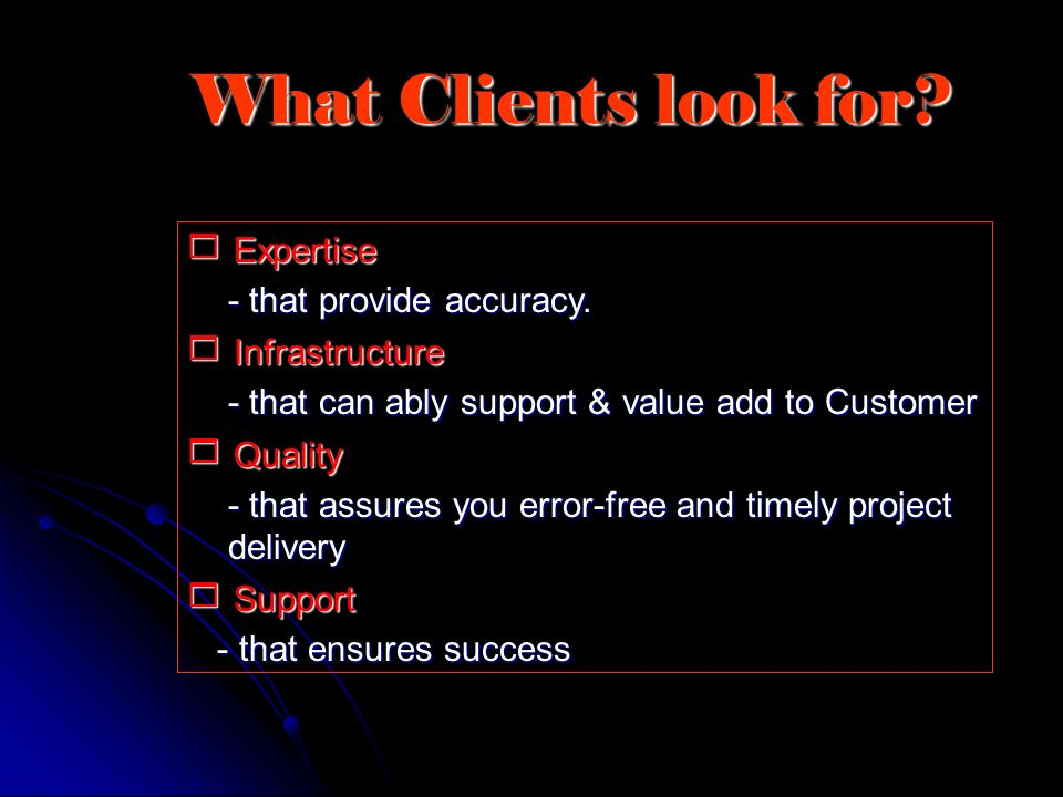 What Clients look for  Expertise - that provide accuracy.