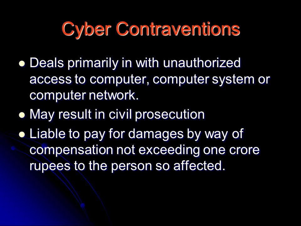 Cyber Contraventions Deals primarily in with unauthorized access to computer, computer system or computer network.