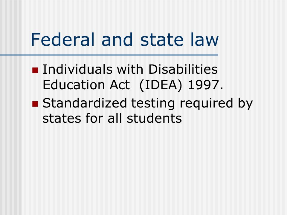 Federal and state law Individuals with Disabilities Education Act (IDEA) 1997.