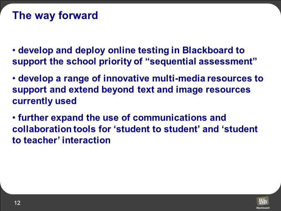 The way forward develop and deploy online testing in Blackboard to support the school priority of sequential assessment