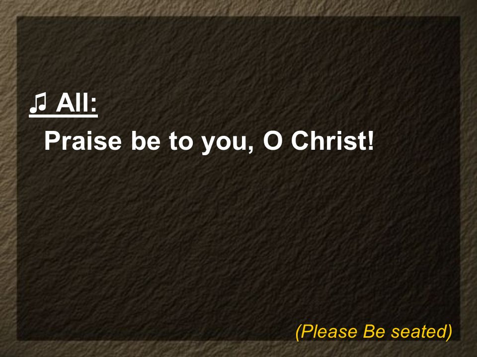 Praise be to you, O Christ!