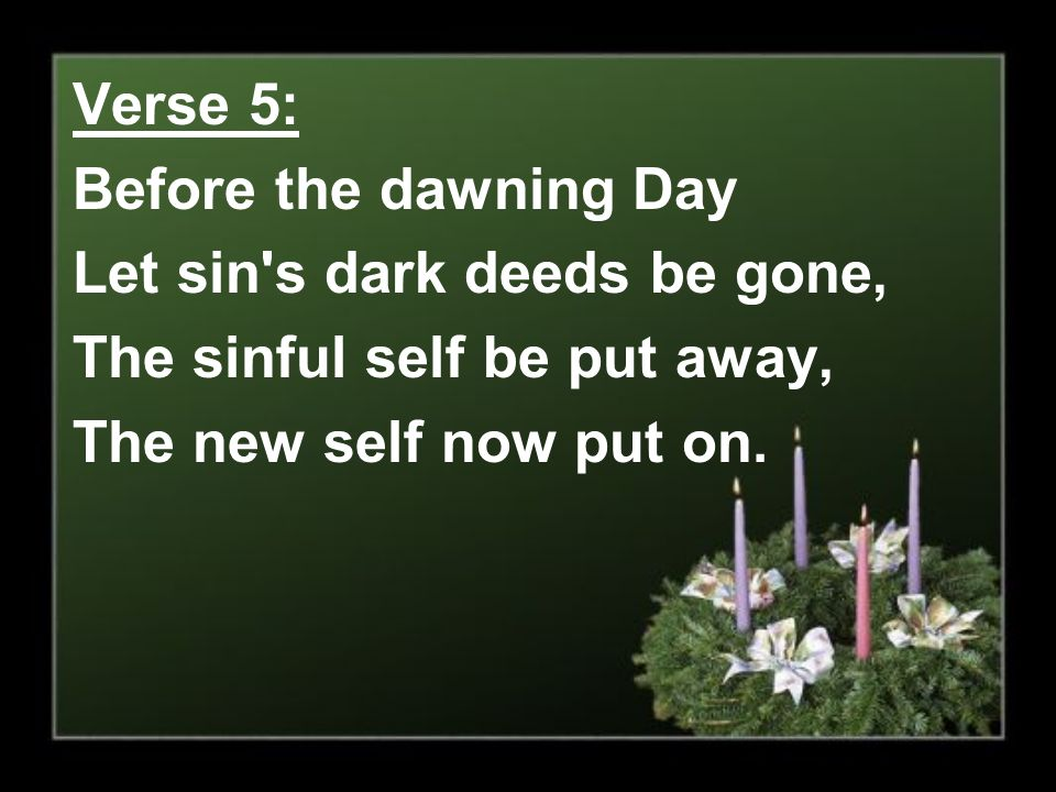 Verse 5: Before the dawning Day.
