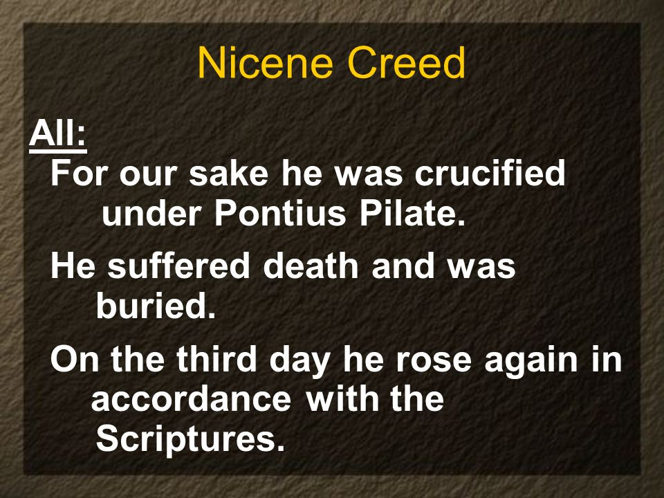 Nicene Creed All: For our sake he was crucified under Pontius Pilate.