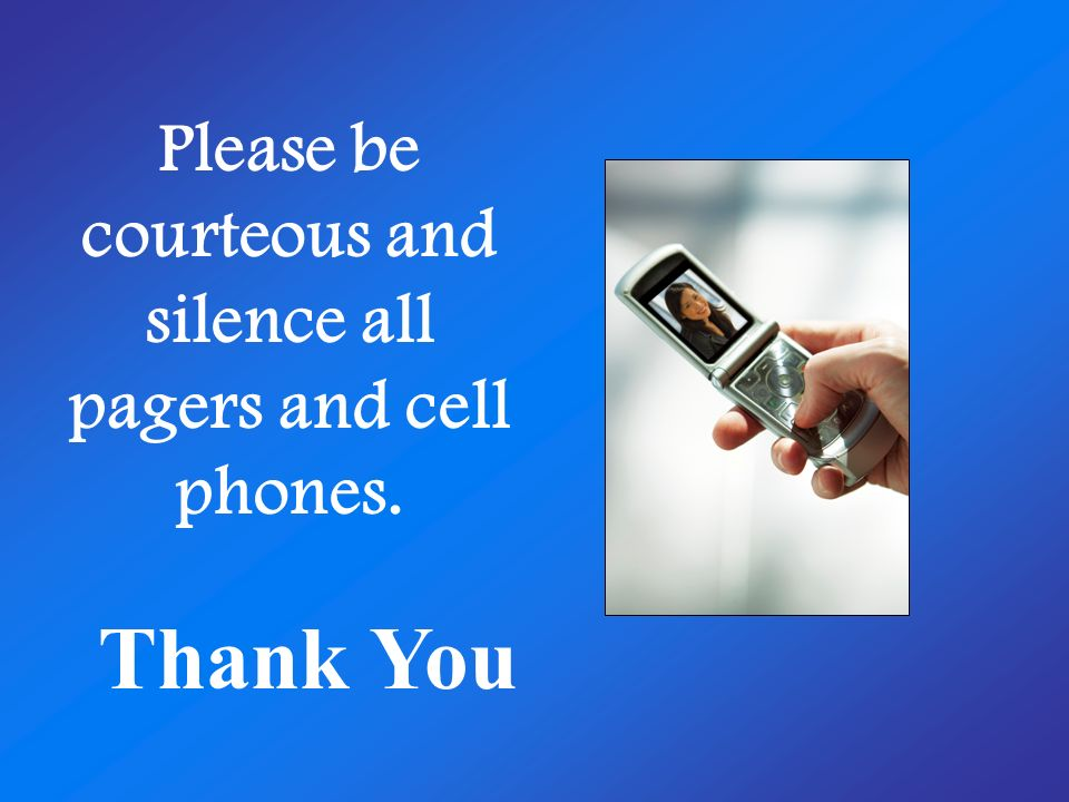 Please be courteous and silence all pagers and cell phones.