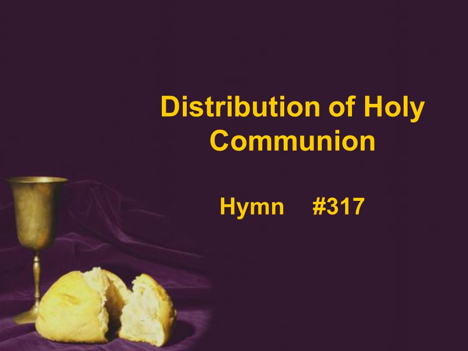 Distribution of Holy Communion Hymn #317