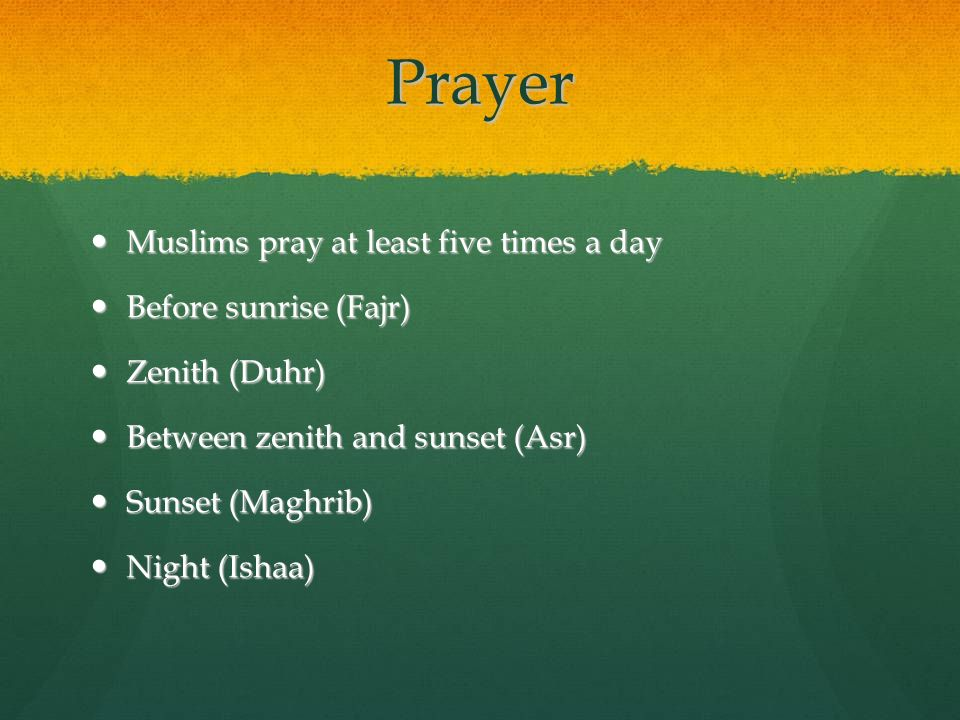 Prayer Muslims pray at least five times a day Before sunrise (Fajr)