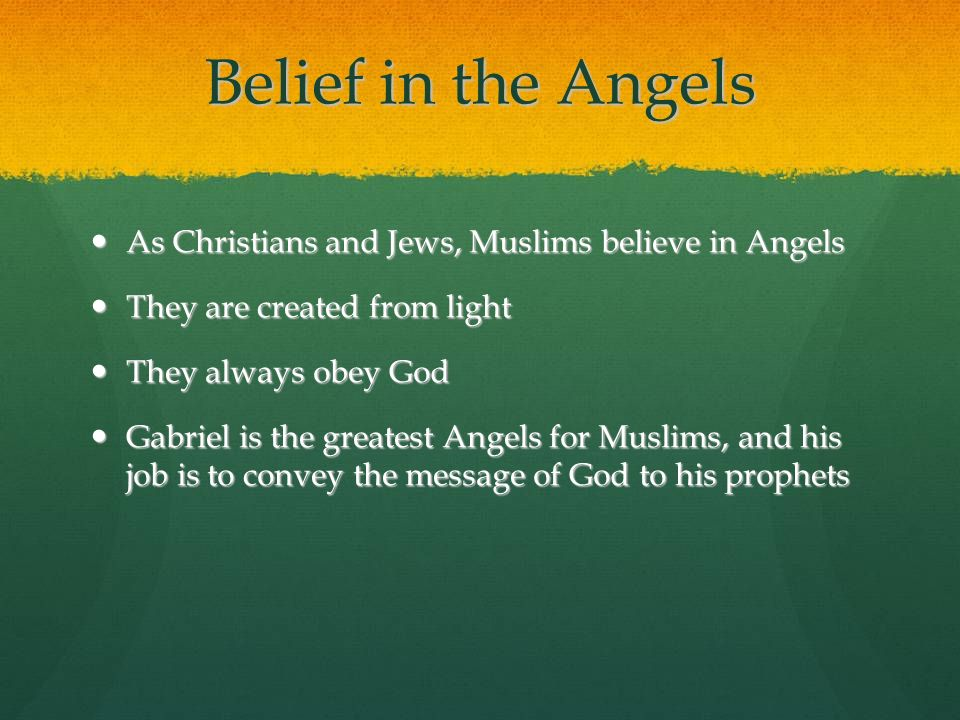 Belief in the Angels As Christians and Jews, Muslims believe in Angels