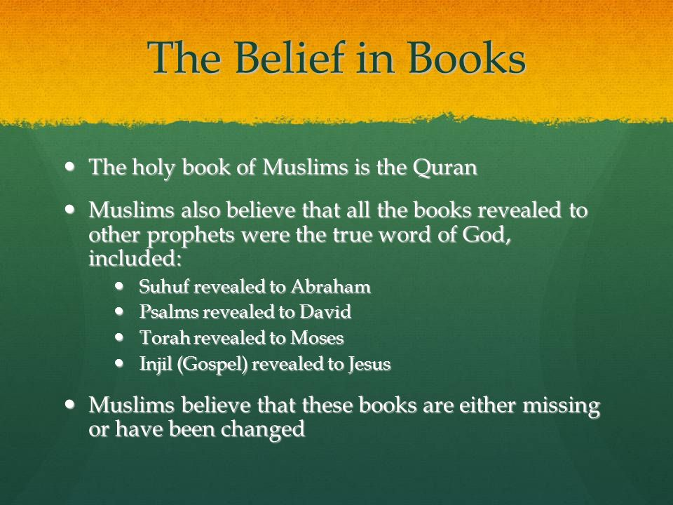 The Belief in Books The holy book of Muslims is the Quran