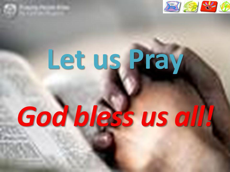 Let us Pray God bless us all!