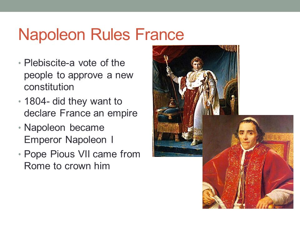 Napoleon Rules France Plebiscite-a vote of the people to approve a new constitution did they want to declare France an empire.