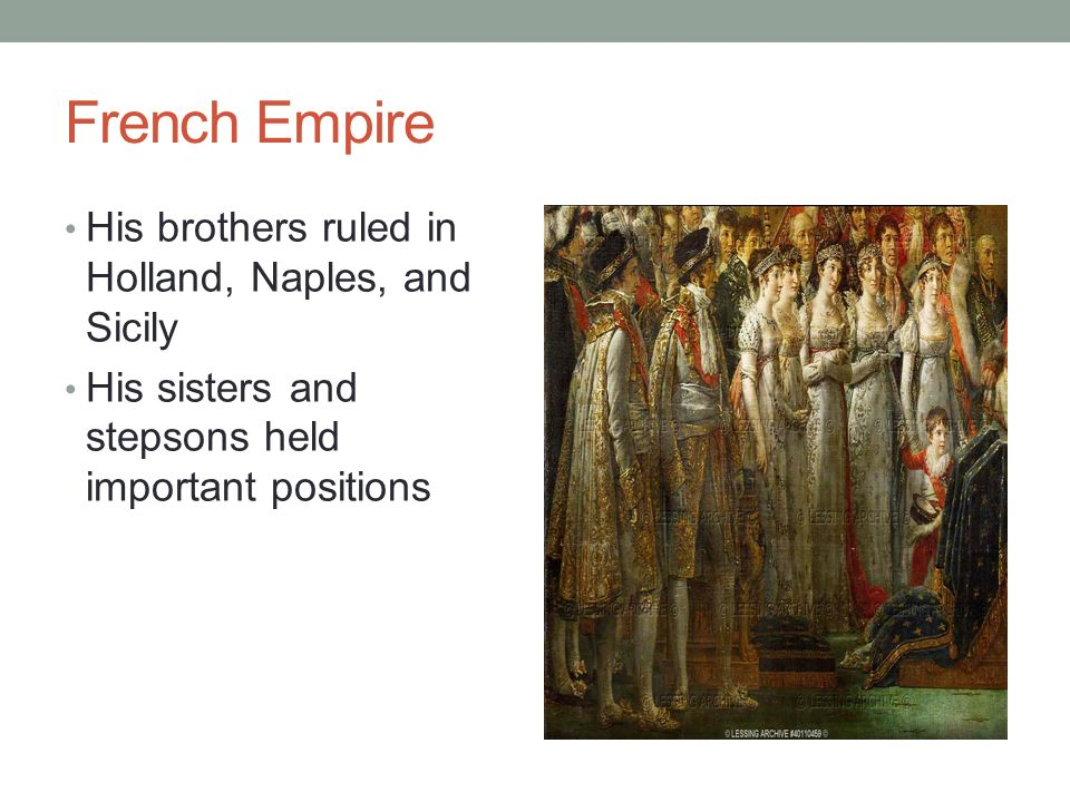 French Empire His brothers ruled in Holland, Naples, and Sicily