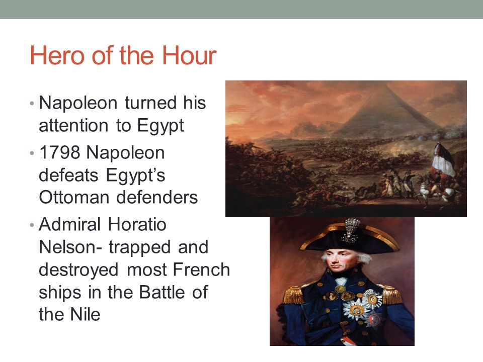 Hero of the Hour Napoleon turned his attention to Egypt