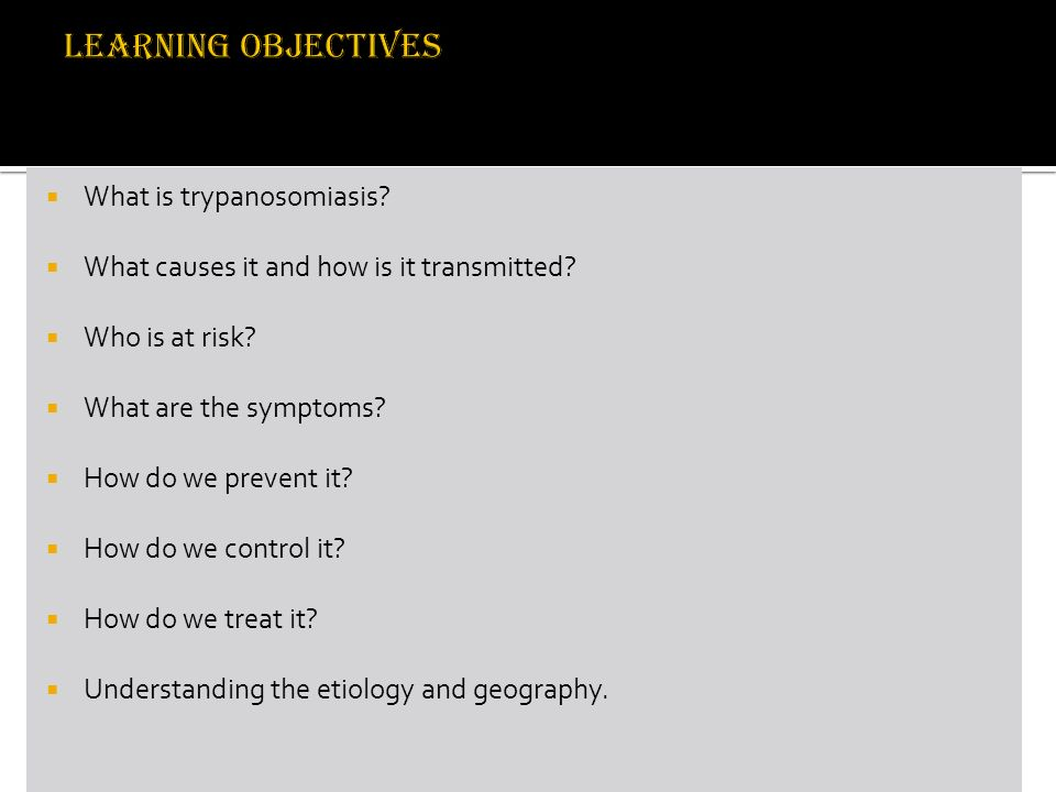 Learning Objectives What is trypanosomiasis