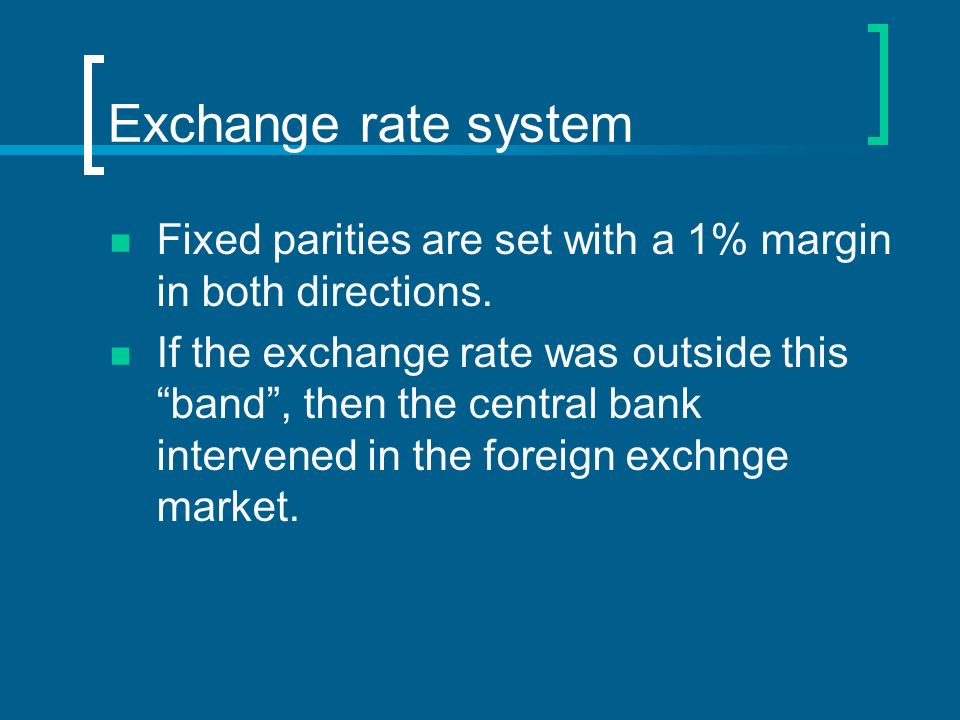 Exchange rate system Fixed parities are set with a 1% margin in both directions.