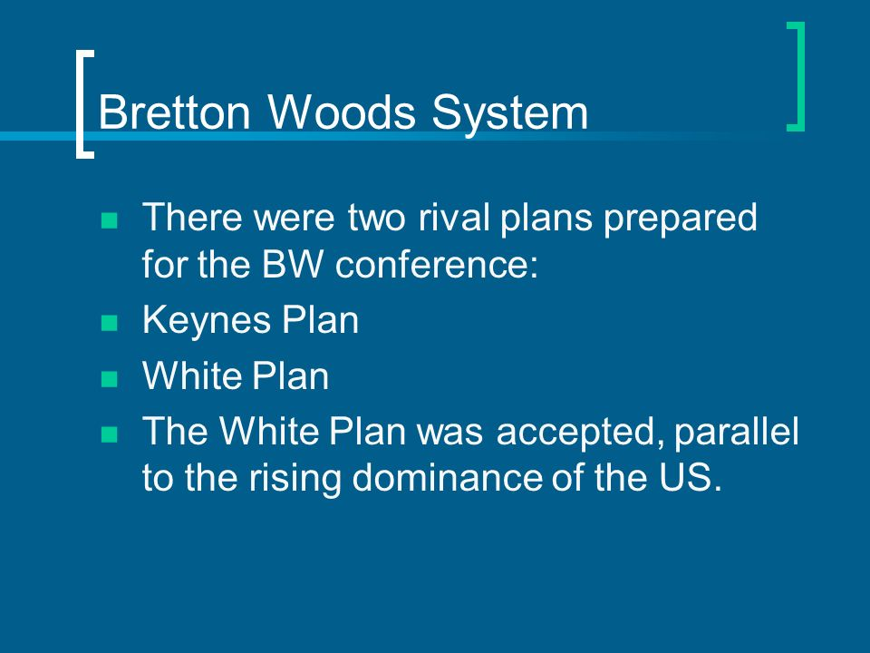 Bretton Woods System There were two rival plans prepared for the BW conference: Keynes Plan. White Plan.