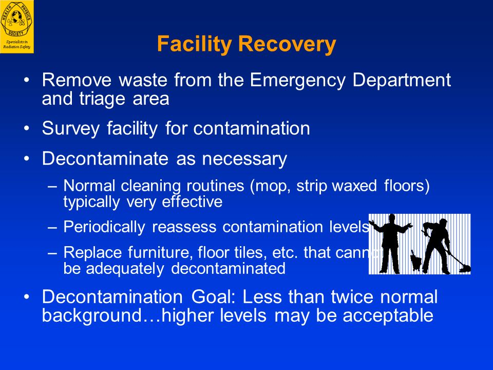 Facility Recovery Remove waste from the Emergency Department and triage area. Survey facility for contamination.