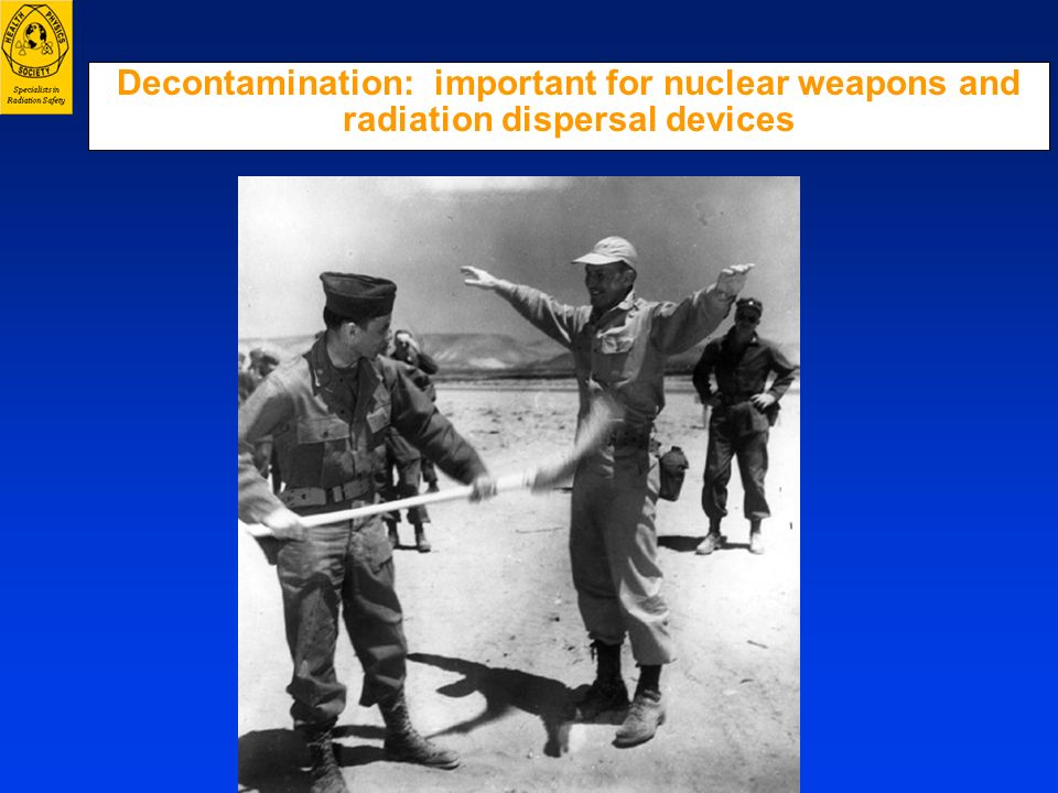 Decontamination: important for nuclear weapons and radiation dispersal devices