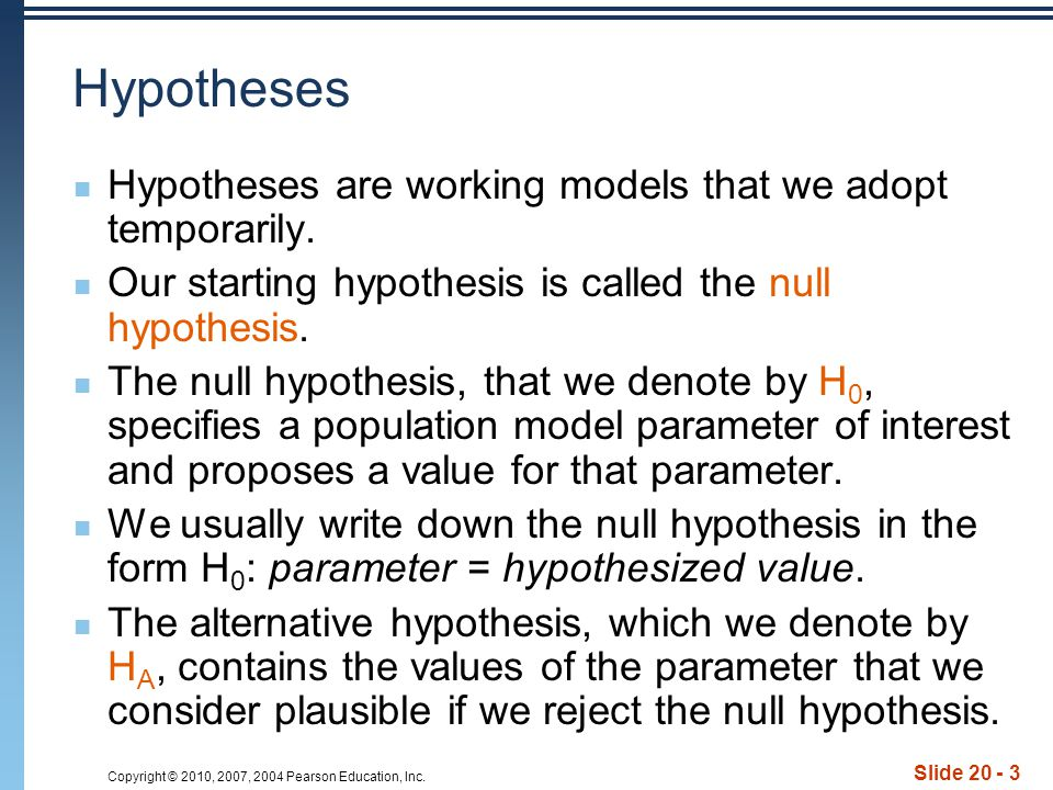 Hypotheses Hypotheses are working models that we adopt temporarily.