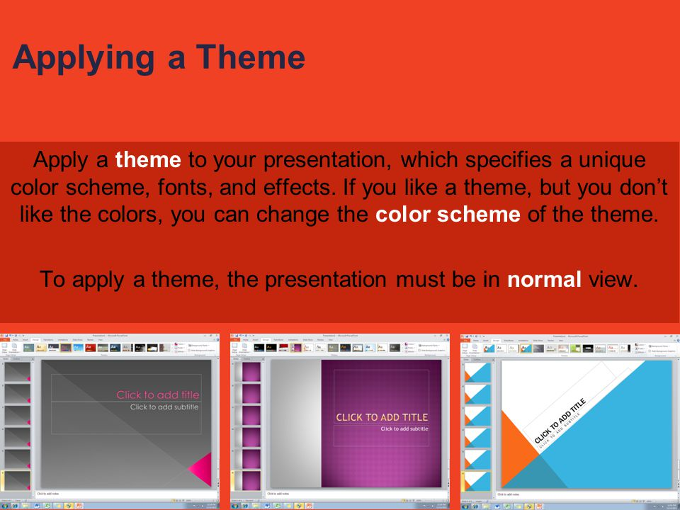 To apply a theme, the presentation must be in normal view.