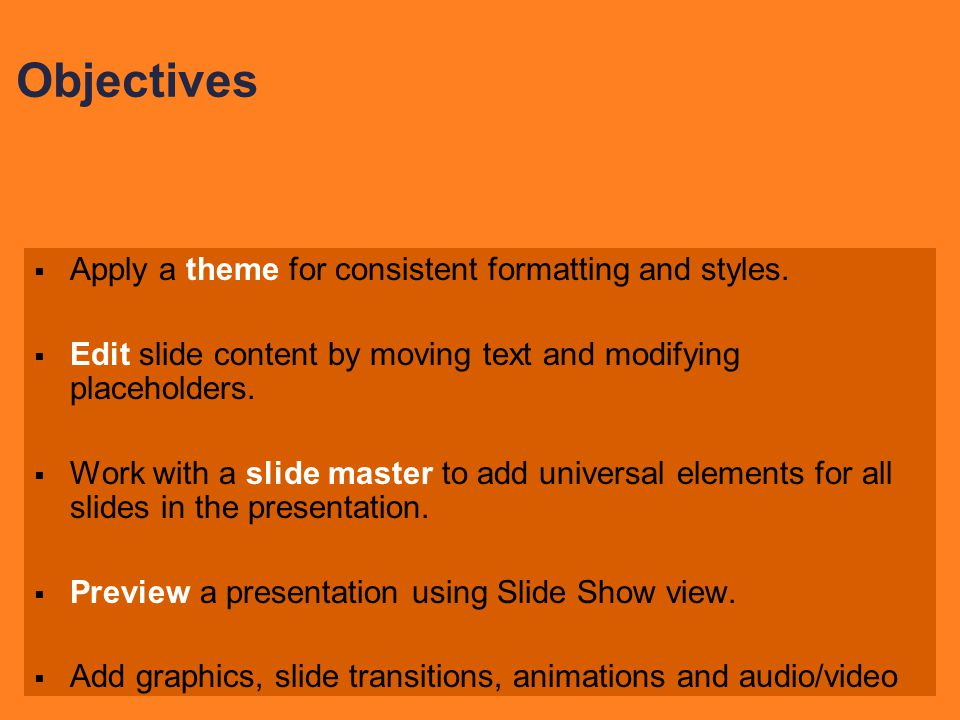 Objectives Apply a theme for consistent formatting and styles.