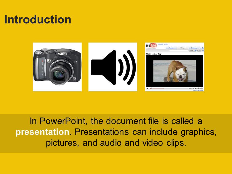 Introduction In PowerPoint, the document file is called a presentation.