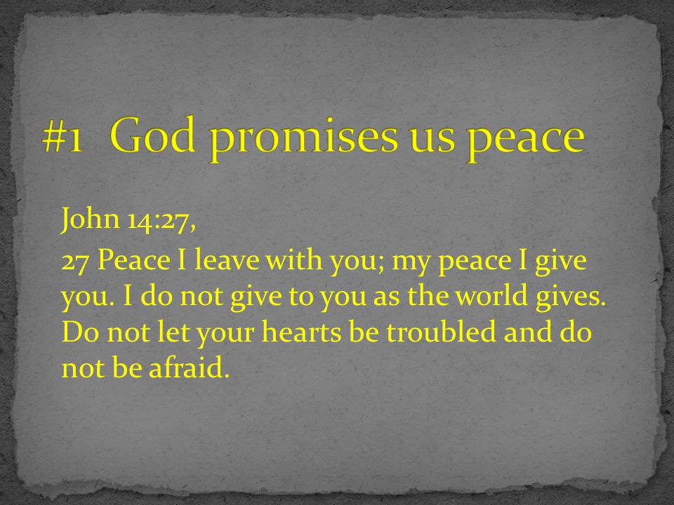 #1 God promises us peace John 14:27,