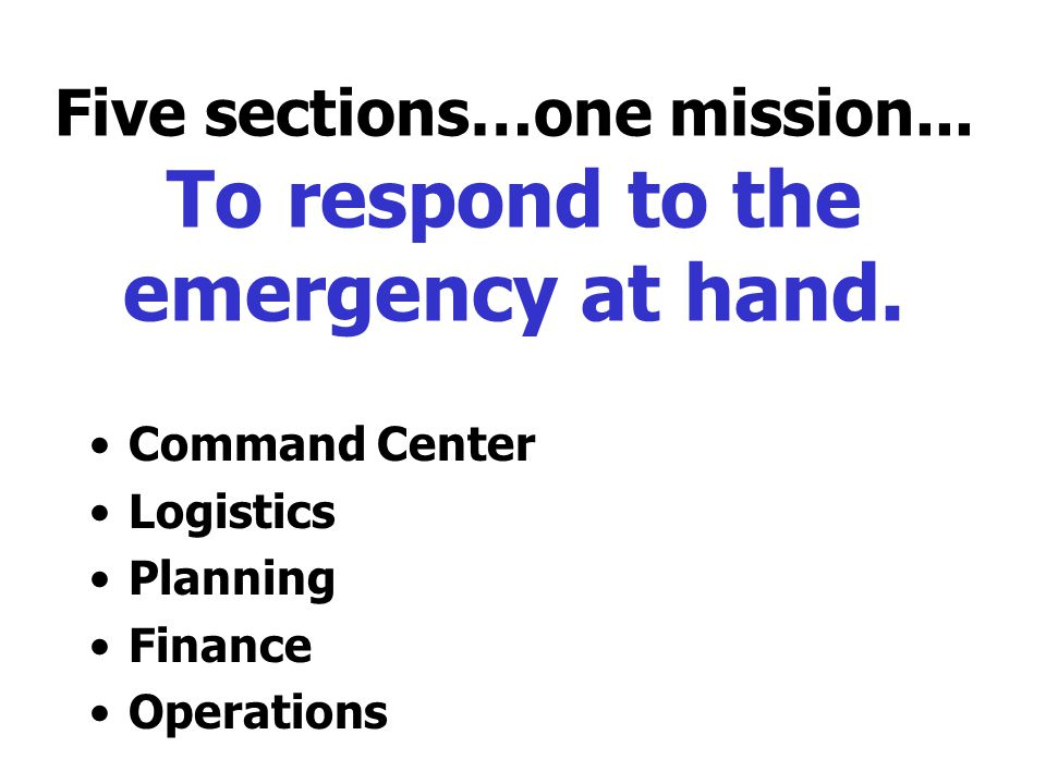Five sections…one mission... To respond to the emergency at hand.