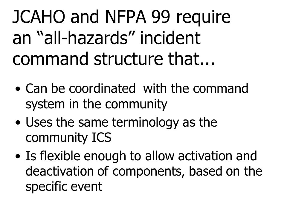JCAHO and NFPA 99 require an all-hazards incident command structure that...