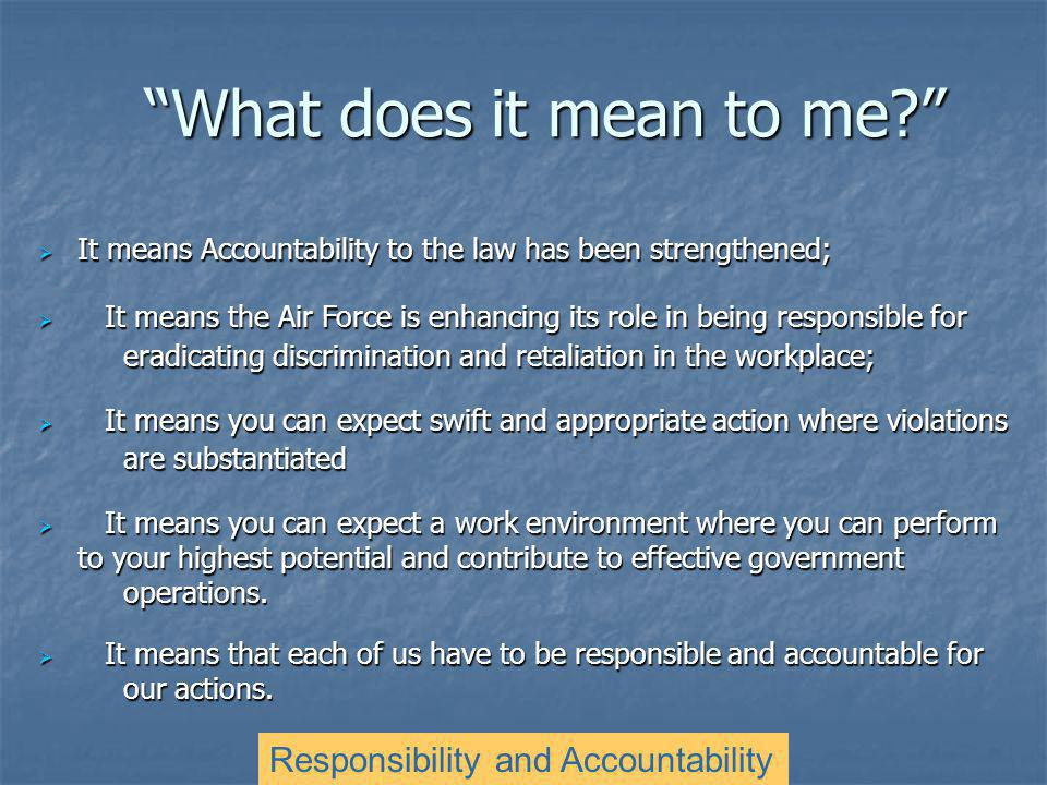 what does accountability mean to me Q: #22 what is biblical accountability by: steve shirley a: biblical accountability is a vital aspect of a christian's walk with the lord accountability means that we have anywhere from 1 to 3 people that hold us responsible for our actions in areas of our lives in which we consistently struggle with sin, or fail to live up to god's standards.