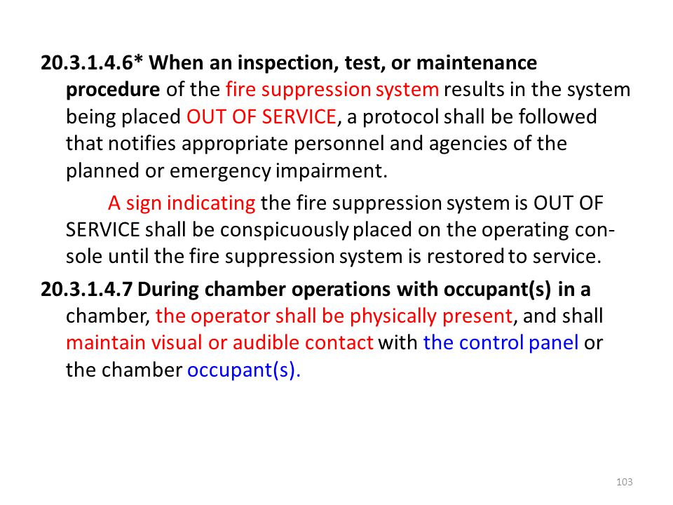 20.3.1.4.6* When an inspection, test, or maintenance procedure of the fire suppression system results in the system being placed OUT OF SERVICE, a protocol shall be followed that notifies appropriate personnel and agencies of the planned or emergency impairment.
