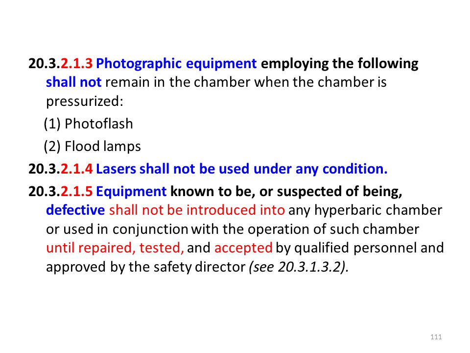 20.3.2.1.3 Photographic equipment employing the following shall not remain in the chamber when the chamber is pressurized: (1) Photoflash (2) Flood lamps 20.3.2.1.4 Lasers shall not be used under any condition.